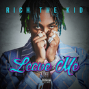 Leave Me/Rich The Kid