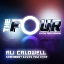 Somebody Loves You Baby (The Four Performance)/Ali Caldwell