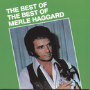 Best Of The Best Of/Merle Haggard & The Strangers
