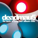 For Lack Of A Better Album Title/deadmau5, Kaskade