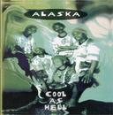Cool As Hell/Alaska