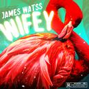 Wifey/James Watss