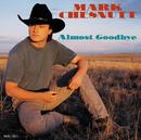 Almost Goodbye/Mark Chesnutt