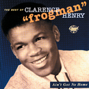 """Ain't Got No Home:  The Best Of Clarence """"Frogman"""" Henry (Reissue)/Clarence """"Frogman"""" Henry"""