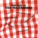The Best Of The Waitresses/The Waitresses