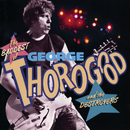 The Baddest Of George Thorogood And The Destroyers/George Thorogood & The Destroyers