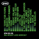 Body By Jake: 80s Weight Loss Workout (BPM 100-136)/Various Artists