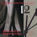 Jazz 'Round Midnight: Bossa Nova/Stan Getz