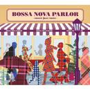 BOSSA NOVA PARLOR -sweet jazz taste-/(V.A.)