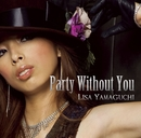 Party Without You/山口リサ