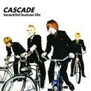 beautiful human life/CASCADE