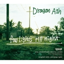 few lights till night/Dragon Ash