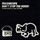 DON'T STOP THE NOISE! The Best Singles & B-Sides 1997-2007(DISC-1)/TRICERATOPS