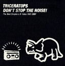 DON'T STOP THE NOISE! The Best Singles & B-Sides 1997-2007(DISC-2)/TRICERATOPS