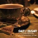 SALT & SUGAR - CONCERTS II - Songs from SALTISH NIGHT 1997~2008/SALT & SUGAR