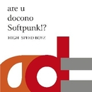 are u docono Softpunk!?/High Speed Boyz