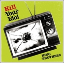 KILL YOUR IDOL/KING BROTHERS