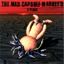 4  PLUGS/THE MAD CAPSULE  MARKET'S