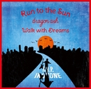 Run to the Sun / Walk with Dreams/Dragon Ash