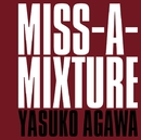 MISS-A-MIXTURE/YASUKO AGAWA
