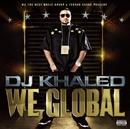 ウィ・グローバル~鉄板伝説/DJ キャレド/DJ KHALED