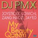 My Beauty Queen feat. JOYSTICKK, KOWICHI, ZANG HAOZI, JAY'ED/DJ PMX