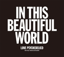 IN THIS BEAUTIFUL WORLD/LOVE PSYCHEDELICO
