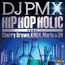 HIP HOP HOLIC feat. Cherry Brown, KNUX, QN & Maria/DJ PMX