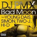 Bad Moon feat. YOUNG DAIS, SIMON, TWO-J, HI-D/DJ PMX