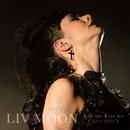 Kiss me Kill me <Live 2012>/LIV MOON