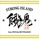 STRONG ISLAND feat. RYO the SKYWALKER/餓鬼レンジャー