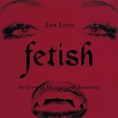 FETISH ~the Crime of Pleasure and Innocence~/アン・ルイス