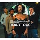 Ready To Go/Philippe Saisse Acoustique Trio featuring Kelli Sae