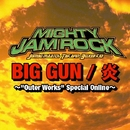 "BIG GUN / 炎 ~""Outer Works"" Special Online~/MIGHTY JAM ROCK"