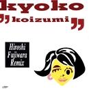 HIROSHI FUJIWARA REMIX/小泉 今日子(KOIZUMIX PRODUCTION)