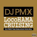 LocoHAMA CRUISING DJ PMX THE GREATEST HITS MIX/DJ PMX