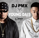 THE MOMENT/DJ PMX × YOUNG DAIS