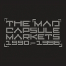 1990-1996/THE MAD CAPSULE  MARKET'S