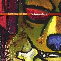 COWBOY BEBOP Vitaminless/シートベルツ