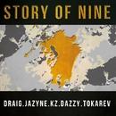 STORY OF NINE/DRAIG, JAZYNE, KZ, DAZZY, TOKAREV