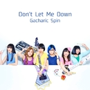 Don't Let Me Down/Gacharic Spin
