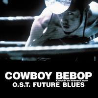 COWBOY BEBOP Knockin'on heaven's door O.S.T. FUTURE BLUES/シートベルツ