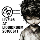 LIVE #5 AT LIQUIDROOM 20160611/AA=