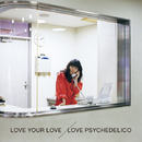 LOVE YOUR LOVE/LOVE PSYCHEDELICO