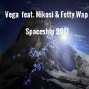 スペースシップ 2017 feat. ニコシ&フェティ・ワップ/ベガ