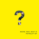 WHERE, WHO, WHAT IS PETROLZ?? - EP/V.A.