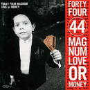 LOVE or MONEY/44 MAGNUM