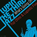 LUPIN THE THIRD 「JAZZ」 ~What's Going On~/大野雄二
