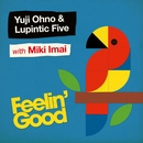 Feelin' Good/Yuji Ohno & Lupintic Five