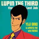LUPIN THE THIRD~the Last Job~/Yuji Ohno & Lupintic Five with Friends